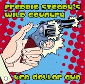 Freddie Steady's Wild Country - Ten Dollar Gun
